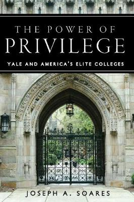 The Power of Privilege: Yale and America's Elite Colleges (Paperback)