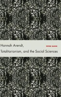 Hannah Arendt, Totalitarianism, and the Social Sciences (Hardback)