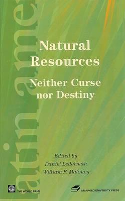 Natural Resources: Neither Curse Nor Destiny - Latin American Development Forum (Hardback)