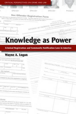 Knowledge as Power: Criminal Registration and Community Notification Laws in America - Critical Perspectives on Crime and Law (Hardback)