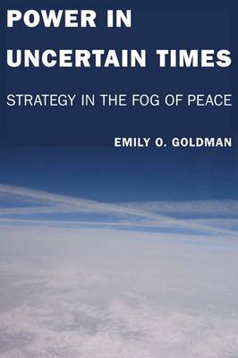 Power in Uncertain Times: Strategy in the Fog of Peace (Hardback)