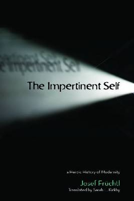 The Impertinent Self: A Heroic History of Modernity - Cultural Memory in the Present (Hardback)