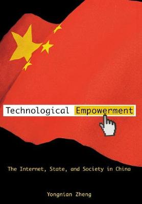Technological Empowerment: The Internet, State, and Society in China (Hardback)