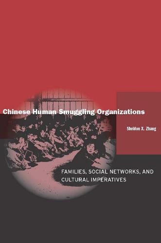 Chinese Human Smuggling Organizations: Families, Social Networks, and Cultural Imperatives (Hardback)
