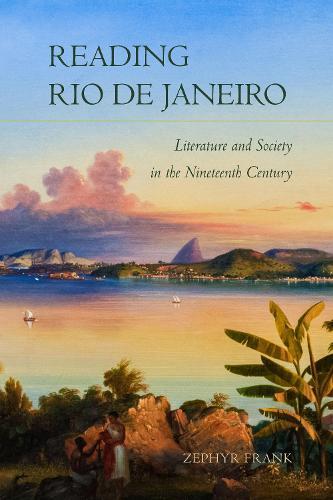 Reading Rio de Janeiro: Literature and Society in the Nineteenth Century (Hardback)