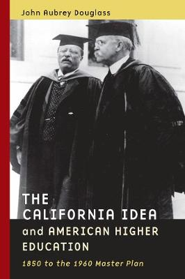 The California Idea and American Higher Education: 1850 to the 1960 Master Plan (Paperback)