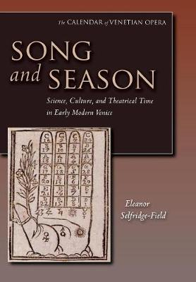 Song and Season: Science, Culture, and Theatrical Time in Early Modern Venice - The Calendar of Venetian Opera (Hardback)