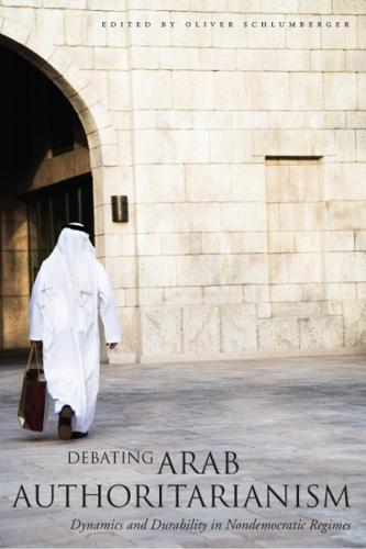 Debating Arab Authoritarianism: Dynamics and Durability in Nondemocratic Regimes (Hardback)