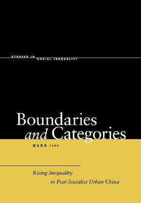 Boundaries and Categories: Rising Inequality in Post-Socialist Urban China - Studies in Social Inequality (Hardback)