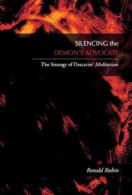 Silencing the Demon's Advocate: The Strategy of Descartes' <I>Meditations</I> (Hardback)