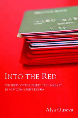 Into the Red: The Birth of the Credit Card Market in Postcommunist Russia (Hardback)