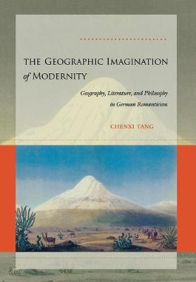 The Geographic Imagination of Modernity: Geography, Literature, and Philosophy in German Romanticism (Hardback)