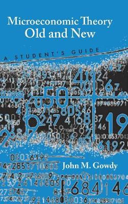 Microeconomic Theory Old and New: A Student's Guide (Hardback)