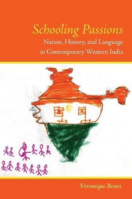 Schooling Passions: Nation, History, and Language in Contemporary Western India (Paperback)