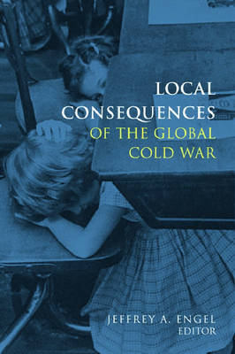 Local Consequences of the Global Cold War - Cold War International History Project (Hardback)