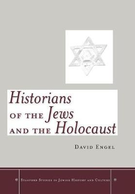 Historians of the Jews and the Holocaust - Stanford Studies in Jewish History and Culture (Hardback)