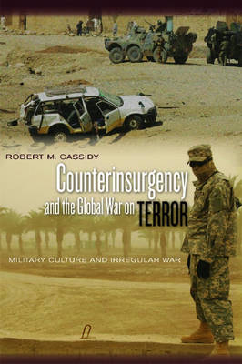 Counterinsurgency and the Global War on Terror: Military Culture and Irregular War (Paperback)