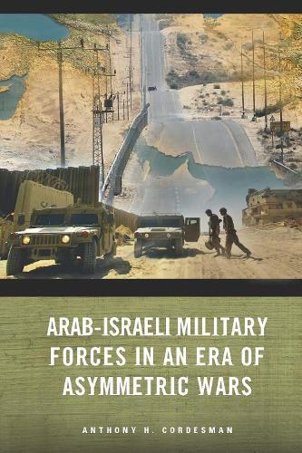Arab-Israeli Military Forces in an Era of Asymmetric Wars (Paperback)