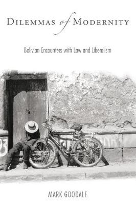 Dilemmas of Modernity: Bolivian Encounters with Law and Liberalism (Paperback)