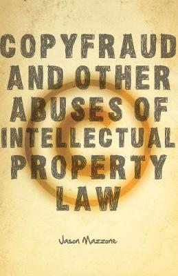 Copyfraud and Other Abuses of Intellectual Property Law (Hardback)