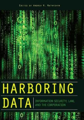 Harboring Data: Information Security, Law, and the Corporation (Hardback)