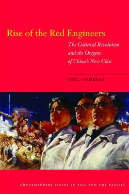 Rise of the Red Engineers: The Cultural Revolution and the Origins of China's New Class - Contemporary Issues in Asia and the Pacific (Hardback)