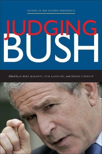 Judging Bush - Studies in the Modern Presidency (Hardback)