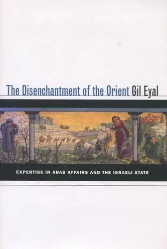 The Disenchantment of the Orient: Expertise in Arab Affairs and the Israeli State (Paperback)