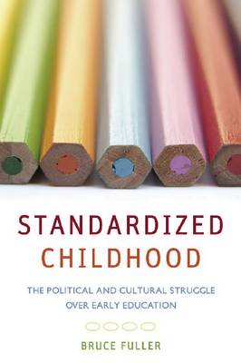 Standardized Childhood: The Political and Cultural Struggle over Early Education (Paperback)