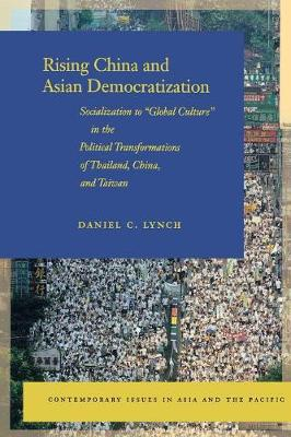 """Rising China and Asian Democratization: Socialization to """"Global Culture"""" in the Political Transformations of Thailand, China, and Taiwan - Contemporary Issues in Asia and the Pacific (Paperback)"""
