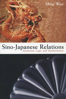 Sino-Japanese Relations: Interaction, Logic, and Transformation (Paperback)