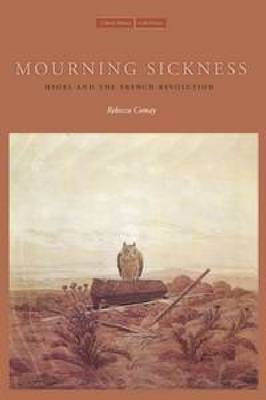 Mourning Sickness: Hegel and the French Revolution - Cultural Memory in the Present (Paperback)