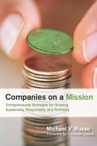 Companies on a Mission: Entrepreneurial Strategies for Growing Sustainably, Responsibly, and Profitably (Hardback)