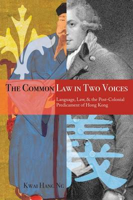 The Common Law in Two Voices: Language, Law, and the Postcolonial Dilemma in Hong Kong (Hardback)