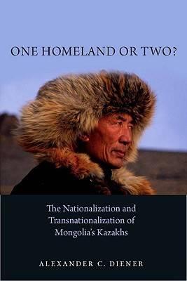 One Homeland or Two?: The Nationalization and Transnationalization of Mongolia's Kazakhs (Hardback)