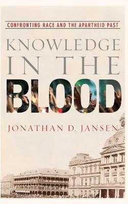 Knowledge in the Blood: Confronting Race and the Apartheid Past (Hardback)