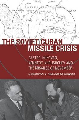 The Soviet Cuban Missile Crisis: Castro, Mikoyan, Kennedy, Khrushchev, and the Missiles of November - Cold War International History Project (Hardback)