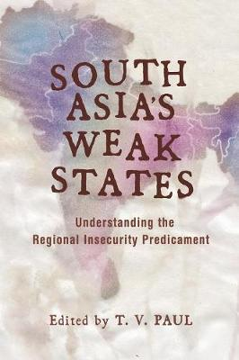 South Asia's Weak States: Understanding the Regional Insecurity Predicament (Paperback)