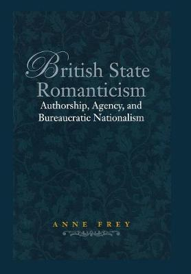 British State Romanticism: Authorship, Agency, and Bureaucratic Nationalism (Hardback)