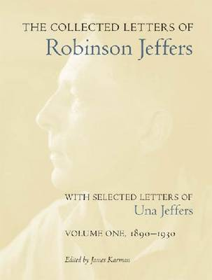 The Collected Letters of Robinson Jeffers, with Selected Letters of Una Jeffers: Volume One, 1890-1930 (Hardback)