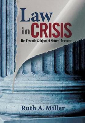 Law in Crisis: The Ecstatic Subject of Natural Disaster - The Cultural Lives of Law (Hardback)