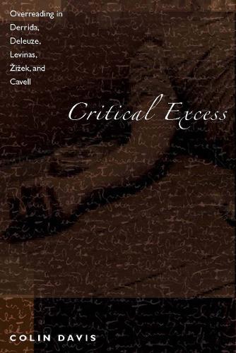 Critical Excess: Overreading in Derrida, Deleuze, Levinas, Zizek and Cavell (Hardback)