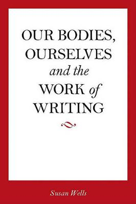 <I>Our Bodies, Ourselves</I> and the Work of Writing (Hardback)
