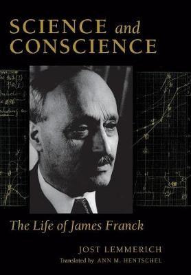Science and Conscience: The Life of James Franck - Stanford Nuclear Age Series (Hardback)