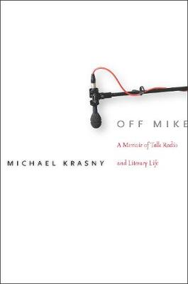 Off Mike: A Memoir of Talk Radio and Literary Life (Paperback)