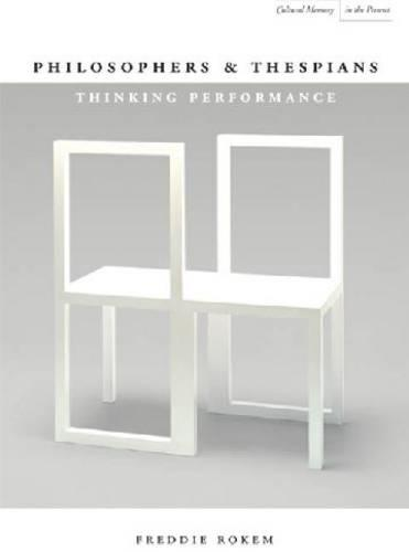 Philosophers and Thespians: Thinking Performance - Cultural Memory in the Present (Paperback)