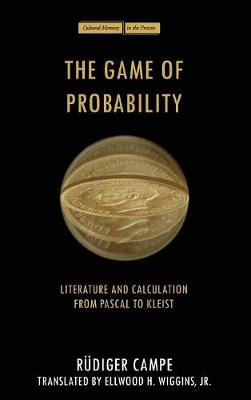 The Game of Probability: Literature and Calculation from Pascal to Kleist - Cultural Memory in the Present (Hardback)