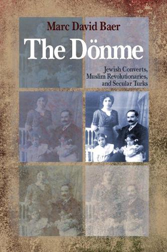 The Doenme: Jewish Converts, Muslim Revolutionaries, and Secular Turks (Hardback)