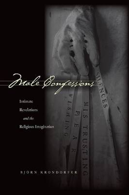 Male Confessions: Intimate Revelations and the Religious Imagination (Hardback)