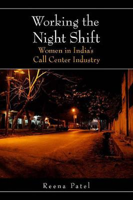 Working the Night Shift: Women in India's Call Center Industry (Hardback)